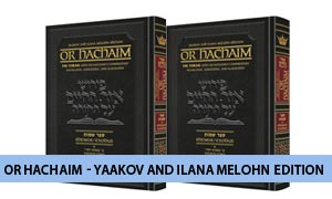 Or HaChaim  - Yaakov and Ilana Melohn Edition